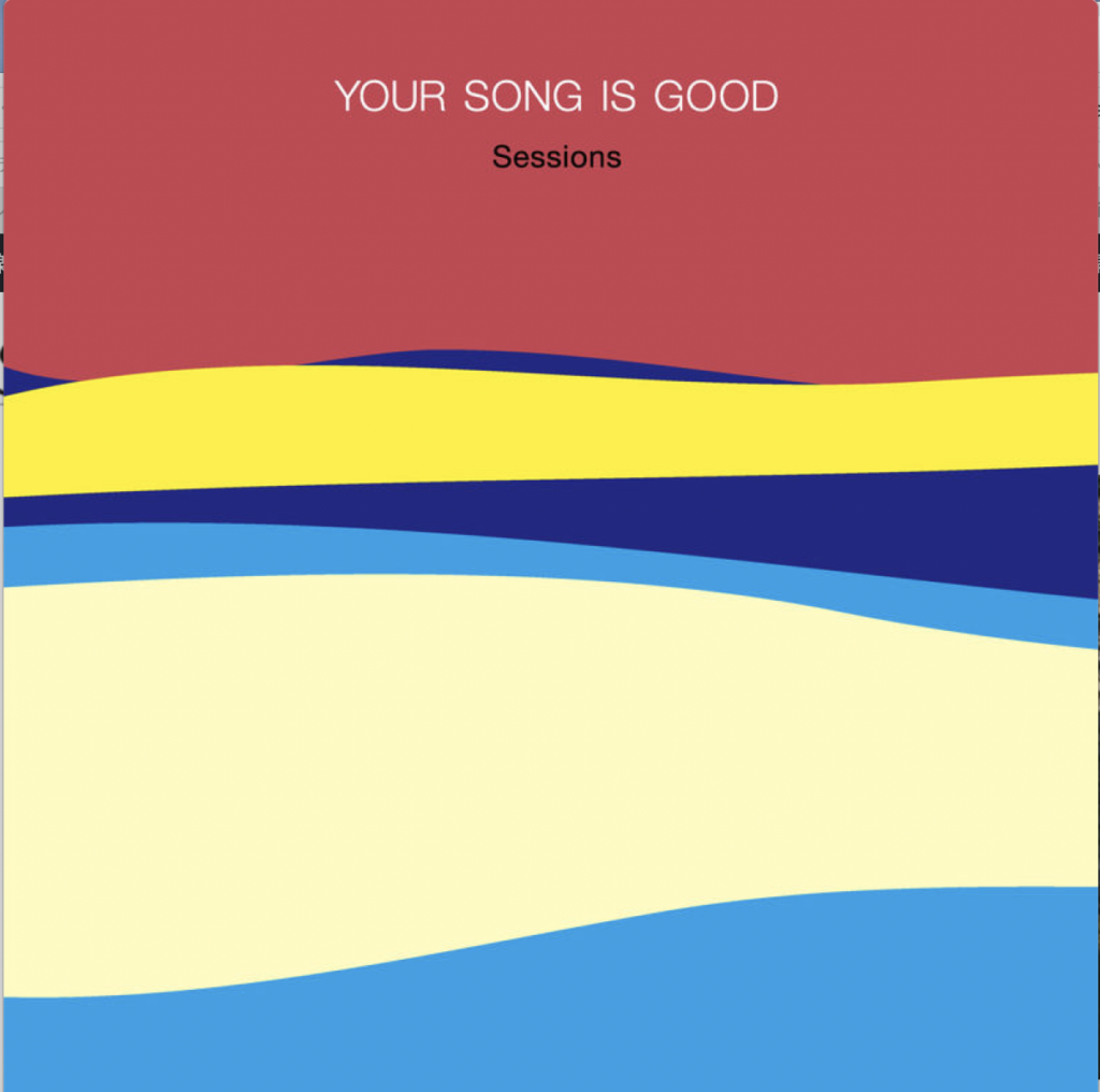 YOUR SONG IS GOOD Sessions